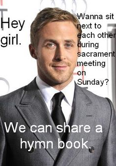 Hey girl. Wanna sit next to each other during sacrament meeting on Sunday? We can share a hymn book.