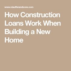 How Construction Loans Work When Building a New Home