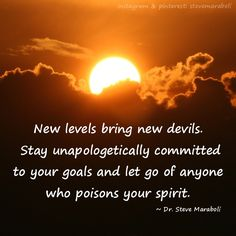 """""""New levels bring new devils. Stay unapologetically committed to your goals and let go of anyone who poisons your spirit."""" - Steve Maraboli #quote"""