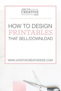 Join the creative side | How to design printables that sell/download | In this post, I will explain to you how YOU can design printables that will…