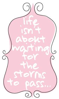 life is about dancing in the rain!