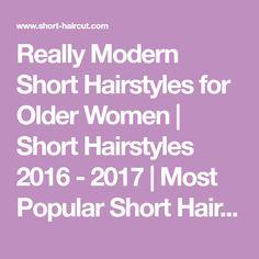 Really Modern Short Hairstyles for Older Women | Short Hairstyles 2016 - 2017 | Most Popular Short Hairstyles for 2017