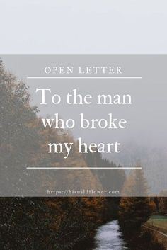 Open letter to the man who broke my heart - His Wildflower Open Your Heart Quote, My Heart Hurts Quotes, Hurting Heart Quotes, Broken Heart Quotes, You Broke Me Quotes, When Your Heart Hurts, Letter To My Boyfriend, Letter To My Ex, Letters To My Husband