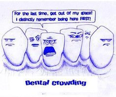 For the last time, get out of my space! I distinctly remember being here first! Dental Crowding  #Dentist #Dental Jokes #Hygienist #Dentaltown #Quotes