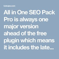 All in One SEO Pack Pro is always one major version ahead of the free plugin which means it includes the latest features. The Pro version includes various other