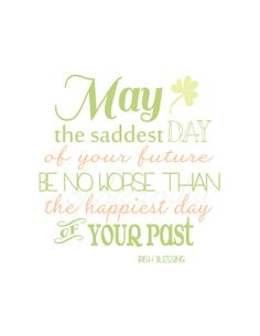 Irish Blessing May the Saddest Day of your future by sophieandlu, $6.00