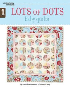 """Lots of Dots Baby Quilts - Sporting polka-dots and pieced or appliquéd circles, the seven projects in Lots of Dots Baby Quilts from Leisure Arts are """"spot-on"""" with their fun circular theme. Most use pre-cut fabrics, so supplies can be rounded up in a hurry! By Bonnie Olaveson of Cotton Way, designs are Dots and Stripes, Blossoms, Baby Boy Dot-to-Dot, Baby Girl Dot-to-Dot, Rickrack Fun, Flowers, and Stars. General instructions for quilting are included. #FabricDiningRoomChairs Fabric Remnants, Fabric Scraps, Wholesale Fabric Suppliers, Fabric Dining Room Chairs, Buy Fabric, Fabric Shop, Fabric Material, Fabric Cutter, Gingham Fabric"""