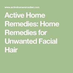 Active Home Remedies: Home Remedies for Unwanted Facial Hair