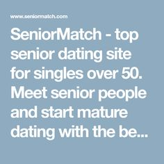 SeniorMatch - top senior dating site for singles over 50. Meet senior people and start mature dating with the best 50 plus dating website and apps now!