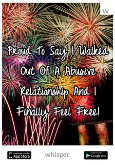 Proud To Say I Walked Out Of A Abusive Relationship And I Finally Feel Free!