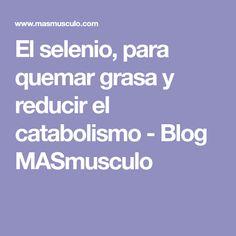 El selenio, para quemar grasa y reducir el catabolismo - Blog MASmusculo