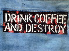 Drink Coffee And Destroy Punk Rock Grunge Patch