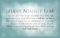 "The Bene Gesserit's ""Litany Against Fear"" from Frank Herbert's ""Dune"".  I have always loved this tasty little nugget of serenity. (image is by kubuzetto.deviantart.com)"