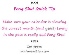 Feng Shui Consultants of Boca Raton Florida: Feng Shui Quick Tip. Make sure your calendar is showing the correct month (and YEAR!) Living in the past is really bad Feng Shui! Zen Appeal http://www.yourfengshuistore.com