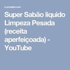 Super Sabão liquido Limpeza Pesada (receita aperfeiçoada) - YouTube