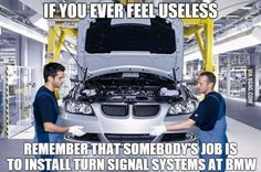 If you ever feel useless ... remember that somebody's job is to install turn signal systems at BMW.