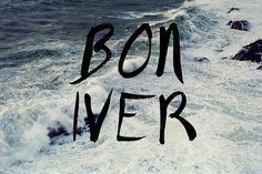 Bon Iver sings to my soul.