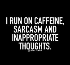 Top 25 Sassy Quotes - Sarcasm Meme - Sarcasm Meme ideas - I run on caffeine sarcasm and innapropriate thoughts. The post Top 25 Sassy Quotes appeared first on Gag Dad. Sassy Quotes, Cheeky Quotes, Sarcasm Quotes, Naughty Quotes, Sarcastic Humor, Super Quotes, New Quotes, Quotes To Live By, Sarcasm Meme