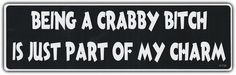 Being A Crabby Bitch Is Just Part of My Charm