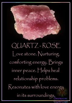 QUARTZ – ROSE Love stone. Nurturing, comforting energy. Brings inner peace. Helps heal relationship problems. Resonates with love energy in its surroundings.