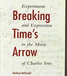 Breaking Time's Arrow: Experiment And Expression In The Music Of Charles Ives (Musical Meaning And Interpretation) PDF