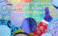 Video Tutorial: Gelli Stamping Layered Circles!  Using all 3 Round Gelli Printing Plates!
