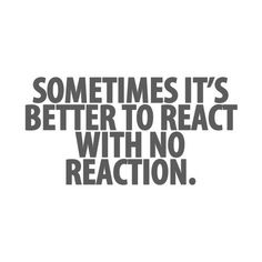 """Yes! I call it the """"no reaction, reaction"""". As I age, I have less of a problem doing this."""