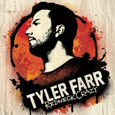 "Tyler Farr ""Redneck Crazy."" Just bought this recently and love it!"