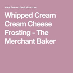 Whipped Cream Cream Cheese Frosting - The Merchant Baker