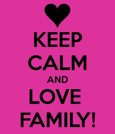 Keep Calm and love family....even when it's challenging