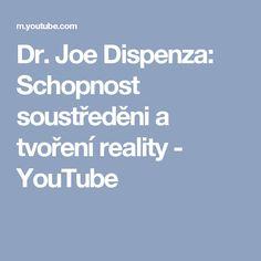 Dr. Joe Dispenza: Schopnost soustředěni a tvoření reality - YouTube