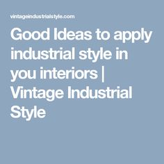 Good Ideas to apply industrial style in you interiors | Vintage Industrial Style