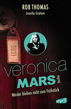 Veronica Mars - Mörder bleiben nicht zum Frühstück: Amazon.de: Jennifer Graham, Rob Thomas, Sandra Knuffinke, Jessika Komina: Bücher