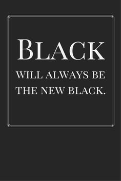 Black will always be the new black.  Click for more fashion quotes!