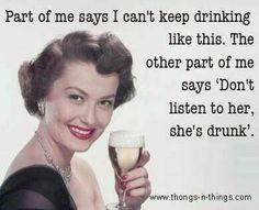 Don't listen to her, that bitch is drunk