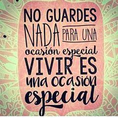 """""""No guardes nada para una ocasión especial, vivir es una ocasión especial"""": frases de la vida cortas - reflexiones de la vida - #frasesdelavida"""