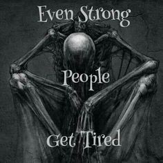 Even strong people get tired...