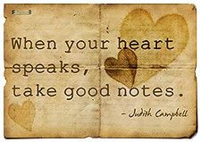 When your heart speaks, take good notes.