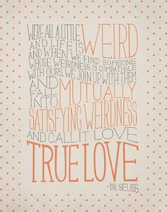 """I love this Dr Seuss Love Quote 11x14 Art Print by ProjectType on Etsy,  """"TRUE LOVE"""" -- had this quote read during our ceremony...perfect :D"""