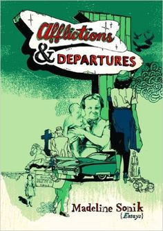 Madeline Sonik's collection of essays Afflictions & Departures is a fascinating, page-turning exploration of one woman's childhood and teenage years.