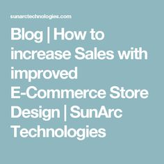 Blog   How to increase Sales with improved E-Commerce Store Design   SunArc Technologies