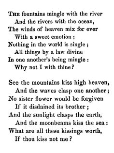 love's philosophy ~ Percy Bysshe Shelley http://www.rc.umd.edu/editions/mws/lastman/pbsfrags.htm (Percy Shelley, Essay on Love)