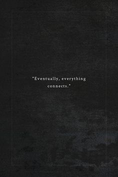 eventually, everything connects