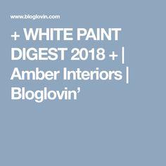 + WHITE PAINT DIGEST 2018 + | Amber Interiors | Bloglovin'