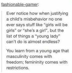 Amazing how much misogyny exists in normal everyday acts. I have said this to my daughter and granddaughters, not realizing how limiting those phrases are.>> This is so true Intersectional Feminism, Faith In Humanity, The Victim, Social Justice, Equality, Just In Case, Thing 1, Thoughts, Feelings