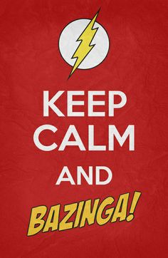 keep calm and . . . BAZINGA!