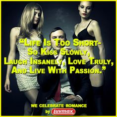 """""""Life is too short - So Kiss slowly, laugh insanety, love truly, and live with passion"""" #sex #quote #sexual #sexuality #porn #funnyquote #love #girls #funny #hot"""