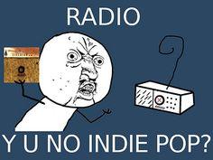 RADIO y u no indie pop #meme #funny_meme #funny