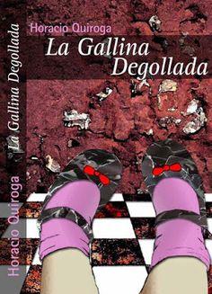 """""""La Gallina Degollada"""" Horacio Quiroga"""