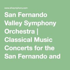 San Fernando Valley Symphony Orchestra | Classical Music Concerts for the San Fernando and Conejo Valleys | Contact Us!